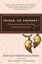 Friend or Frenemy? : A Guide to the Friends You Need and the Ones You Don't...