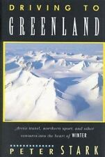 Driving to Greenland: Arctic Travel, Northern Sport, and Other Ventures into th