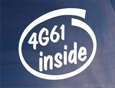 4G61 INSIDE Novelty Car/Window/Bumper Sticker/Decal - Ideal for Mitsubishi Colt