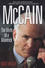 McCain: The Myth of a Maverick, Welch, Matt, Good Condition, Book