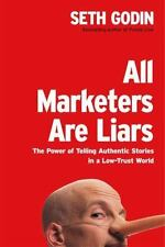 All Marketers Are Liars : The Power of Telling Authentic Stories in a Low-Trust