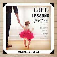 Life Lessons for Dad: Tea Parties, Tutus and All Things Pink (Bible Promises)