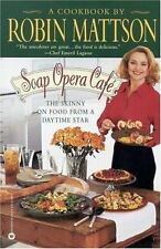 Soap Opera Café : The Skinny on Food from a Daytime Star by Robin Mattson...