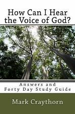 How Can I Hear the Voice of God? : Answers and Forty Day Study Guide by Mark...