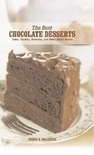 The Best Chocolate Desserts: Cakes, Cookies, Brownies, and Other Sinful Sweets (