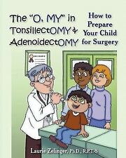 "The ""O, My"" in Tonsillectomy and Adenoidectomy : How to Prepare Your Child..."