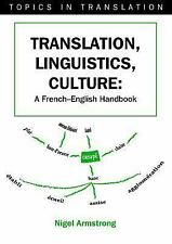 Translation, Linguistics, Culture: A French-English Handbook (Topics in Transla