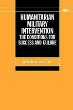 Humanitarian Military Intervention: The Conditions for Success and Failure by...