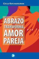 El abrazo que transforma el amor de la pareja (Spanish Edition)