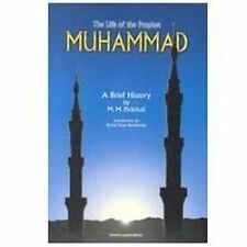 The Life of the Prophet Muhammad : A Brief History by Marmaduke William...