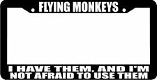 FLYING MONKEYS I HAVE THEM AND I'M NOT AFRAID TO USE THEM  License Plate Frame