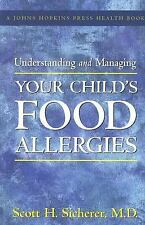 Understanding and Managing Your Child's Food Allergies (A Johns Hopkins Press He