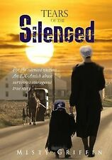 Tears of the Silenced : For the Silenced Victims... an EX- Amish Abuse...