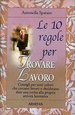 Le dieci regole per trovare lavoro - Antonella Spataro - Libro nuovo in offerta!