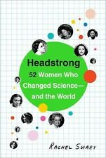 Headstrong : 52 Women Who Changed Science - and the World by Rachel Swaby...