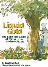 Liquid Gold : The Lore and Logic of Using Urine to Grow Plants by Carol...