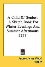A Child of Genius : A Sketch Book for Winter Evenings and Summer Afternoons...