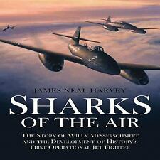 SHARKS OF THE AIR: Willy Messerschmitt and How He Built the World's Fi-ExLibrary