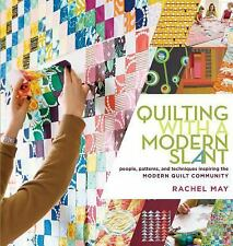 Quilting with a Modern Slant: People, Patterns, and Techniques Inspiring the Mod
