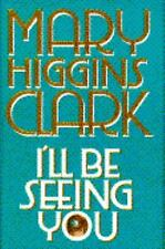 I'll Be Seeing You by Mary Higgins Clark (1993, Hardcover) EE760