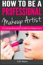 How to be a Professional Makeup Artist: A Comprehensive Guide for Beginners Book