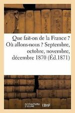 Que Fait-On de la France ? Ou Allons-Nous ? Septembre, Octobre, Novembre,...