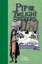 Pip and the Twilight Seekers: A Spindlewood Tale Series #2 By Chris Mould