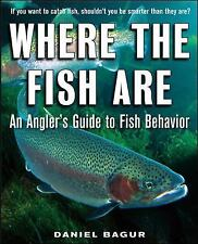 Where the Fish Are: A Science-Based Guide to Stalking Freshwater Fish, Bagur, Da