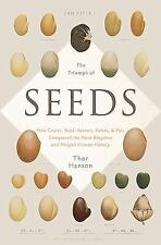 The Triumph of Seeds : How Grains, Nuts, Kernels, Pulses, and Pips Conquered...