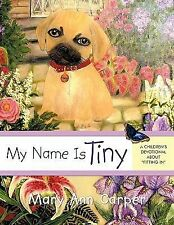 My Name Is Tiny : A Children's Devotional about Fitting In by Mary Ann Carper...