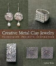 Creative Metal Clay Jewelry: Techniques, Projects, Inspiration by Wire, CeCe