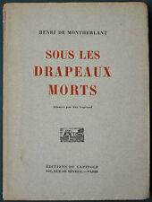 DE MONTHERLANT - SOUS LES DRAPEAUX MORTS - EO N° - ed. du capitole - WW1