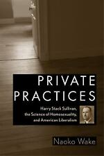 Private Practices: Harry Stack Sullivan, the Science of Homosexuality, and Ameri