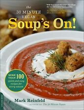 The 30-Minute Vegan: Soup's On!: More than 100 Quick and Easy Recipes for Every