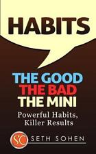 HABITS: the Good the Bad the Mini - Powerful Habits, Killer Results by Seth...