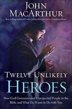 Twelve Unlikely Heroes : How God Commissioned Unexpected People in the Bible an…