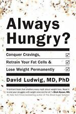 Always Hungry? : Conquer Cravings, Retrain Your Fat Cells, and Lose Weight...