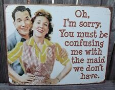 Sign Oh Im Sorry You Must Be Confusing Me With The Maid We.. Metal New 12 1/2x16