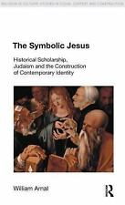 The Symbolic Jesus: Historical Scholarship, Judaism and the Construction of Cont
