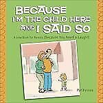 Because I'm the Child Here and I Said So: A Joke Book for Parents (Because You