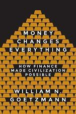 Money Changes Everything : How Finance Made Civilization Possible by William...