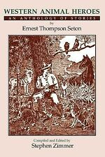 Western Animal Heroes : An Anthology of Stories by Ernest Thompson Seton...