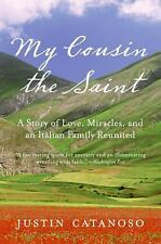 My Cousin the Saint : A Story of Love, Miracles, and an Italian Family...