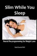 Slim While You Sleep : Neural Re-Programming for Weight Loss by Ruth Searle...