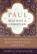 Paul Was Not a Christian: The Original Message of a Misunderstood Apostle, Eisen