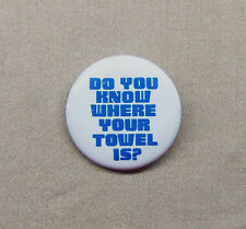 Hitchhiker's Guide to the Galaxy 'Do You Know Where Your Towel Is?' Button 1.25""