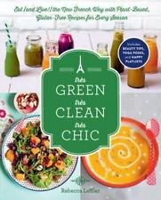 Très Green, Très Clean, Très Chic: Eat (and Live!) the New French Way with...