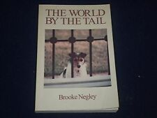 1999 THE WORLD BY THE TAIL BOOK BY BROOKE NEGLEY AUTHOR INSCRIBED - KD 2571