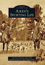 Images of America: Aiken's Sporting Life by Jane Page Thompson (2016, Paperback)