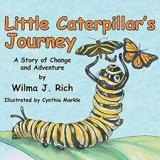 Little Caterpillar's Journey : A Story of Change and Adventure by Wilma J....